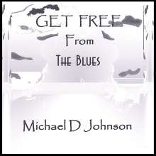 Michael D Johnson: Get Free From The Blues, CD