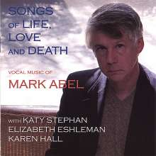 """Mark Abel (geb. 1948): Lieder """"Songs of Life, Love And Death"""", CD"""