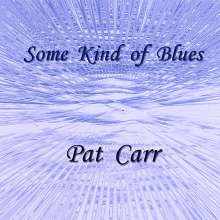 Pat Carr: Some Kind Of Blues, CD