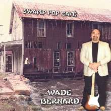Wade Bernard: Swamp Pop Cafe, CD