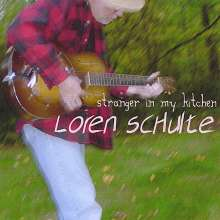 Loren Schulte: Stranger In My Kitchen, CD