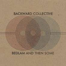 Backward Collective: Bedlam And Then Some, CD