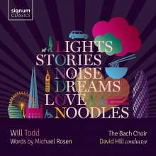 "Will Todd (geb. 1970): Chorwerke ""Lights Stories Noise Dreams Love Noodles"", CD"