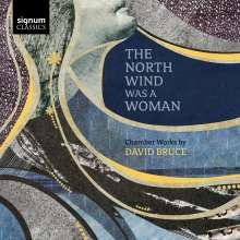 David Bruce (geb. 1970): The North Wind Was a Woman für Sopran & Bläsernensemble, CD