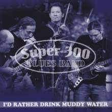 Super 300 Blues Band: I'D Rather Drink Muddy Water, CD