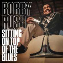 Bobby Rush: Sitting On Top Of The Blues, CD