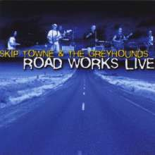 Skip Towne & The Greyhounds: Road Works Live, CD