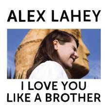 Alex Lahey: I Love You Like A Brother (Limited-Edition) (Opaque Yellow Vinyl), LP
