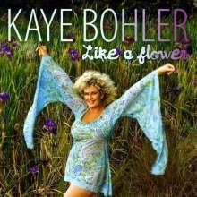 Kaye Bohler: Like A Flower, CD