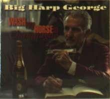 Big Harp George: Wash My Horse In Champagne, CD