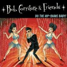 Bob Corritore: Do The Hip-Shake Baby!, CD