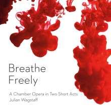 Julian Wagstaff (geb. 1970): Breathe Freely (Kammeroper), CD