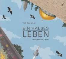 Tal Balshai (geb. 1969): Ein halbes Leben: Neue Berliner Lieder, CD