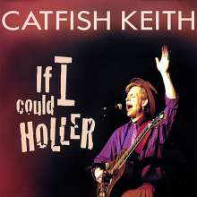 Catfish Keith: If I Could Holler, CD
