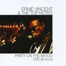 Ernie Vincent & The Top Notes: Party On The Bayou Live At D.B, CD