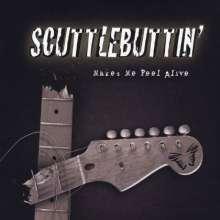 Scuttlebuttin': Makes Me Feel Alive, CD