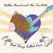 Debbie Bond & The Tuddats: That Thing Called Love, CD