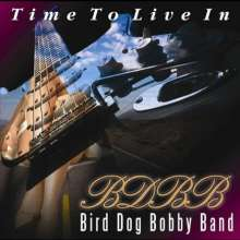 Bird Dog Bobby Band: Time To Live In, CD
