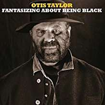 Otis Taylor: Fantasizing About Being Black, CD