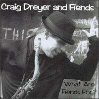 Craig Dreyer & Fiends: What Are Fiends For?, CD