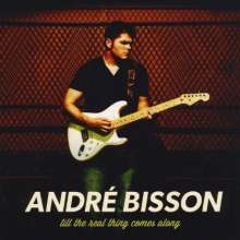 André Bisson: Till The Real Thing Comes Along, CD
