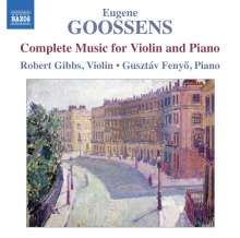 Eugene Goossens (1893-1962): Sämtliche Werke für Violine & Klavier, CD