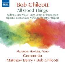 "Bob Chilcott (geb. 1955): Chorwerke ""All Good Things"", CD"