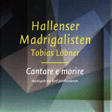 Hallenser Madrigalisten - Cantare e morire, CD