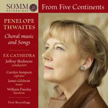 "Penelope Thwaites (geb. 1944): Lieder & Chormusik ""From Five Continents"", CD"