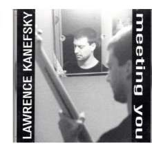 Lawrence Kanefsky: Meeting You, CD