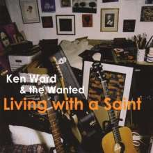 Ken Ward & The Wanted: Living With A Saint, CD