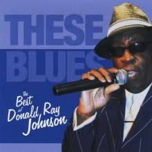 Donald Ray Johnson: These Blues: The Best Of Donald Ray Johnson, CD