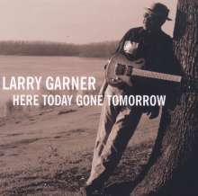 Larry Garner: Here Today Gone Tomorrow, CD