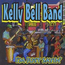 Kelly Bell Band: I'm Just Sayin', CD