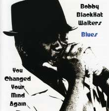 Bobby Blackhat Walters: You Changed Your Mind Again, CD