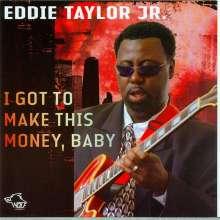 Eddie Taylor: I Got To Make This Money, Baby, CD