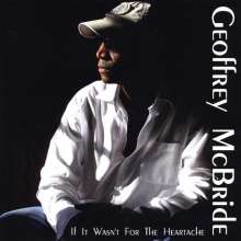 Geoffrey Mcbride: If It Wasn't For The Heartache, CD
