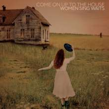 Come On Up To The House: Women Sing Waits (180g), 2 LPs