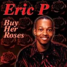 Eric P: Buy Her Roses, CD
