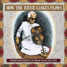 How The River Ganges Flows: Sublime Masterpieces Of Indian Violin 1933 - 1952, LP