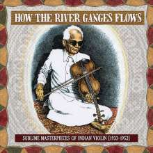 How The River Ganges Flows: Sublime Masterpieces Of Indian Violin 1933 - 1952, CD