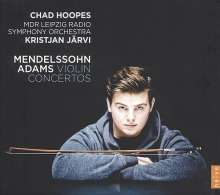 Chad Hoopes - Violinkonzerte von Mendelssohn & Adams, CD