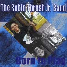 The Robin Thrush Jr. Band: Born To Play, CD