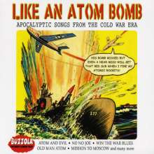 Like An Atom Bomb - Apocalyptic Songs From The Cold War Era, CD