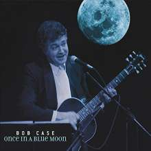 Bob Case: Once In A Blue Moon, CD