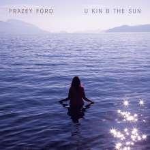 Frazey Ford: U Kin B The Sun, LP