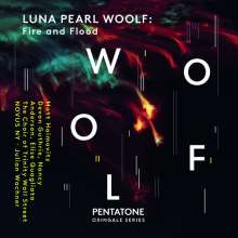 Luna Pearl Woolf (geb. 1973): Chorwerke - Fire and Flood, CD