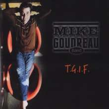 Mike Goudreau: T.G.I.F., CD