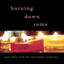 Mike Blair & The Silvermoon O: Burning Down Rome, CD