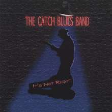 Catch Blues Band: It's Not Right, CD